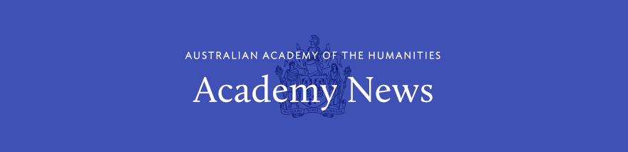 Australian Academy of the Humanities: Academy News