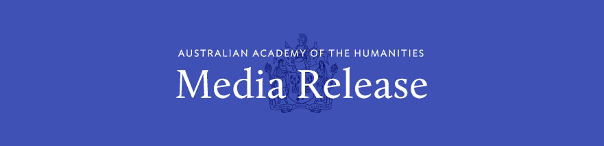 Australian Academy of the Humanities Media Release